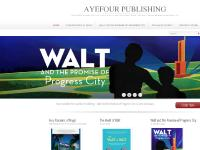 ayefourpublishing.com Order Now, Walt and the Promise of Progress City, Four Decades of Magic